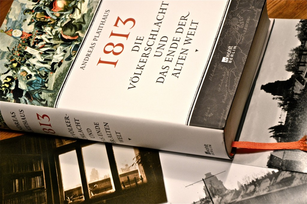 Andreas Platthaus: 1813 - Die Voelkerschlacht von Leipzig und das Ende der alten Welt